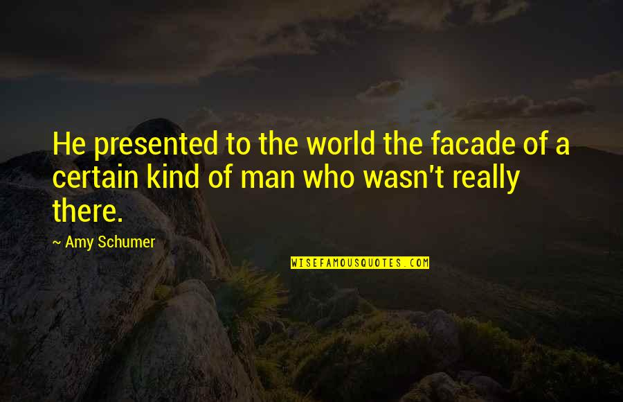 Amy Schumer Quotes By Amy Schumer: He presented to the world the facade of