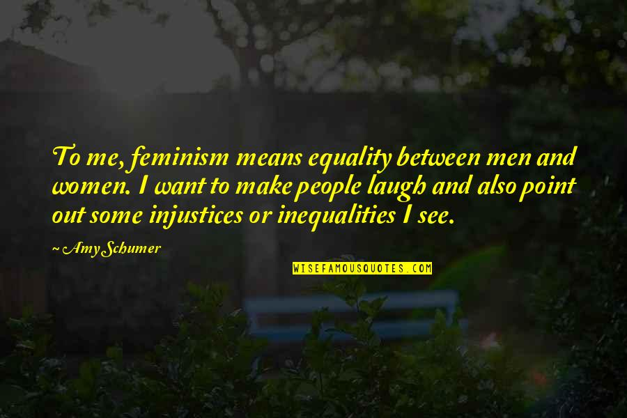 Amy Schumer Quotes By Amy Schumer: To me, feminism means equality between men and
