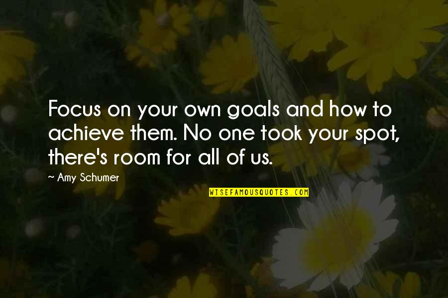 Amy Schumer Quotes By Amy Schumer: Focus on your own goals and how to