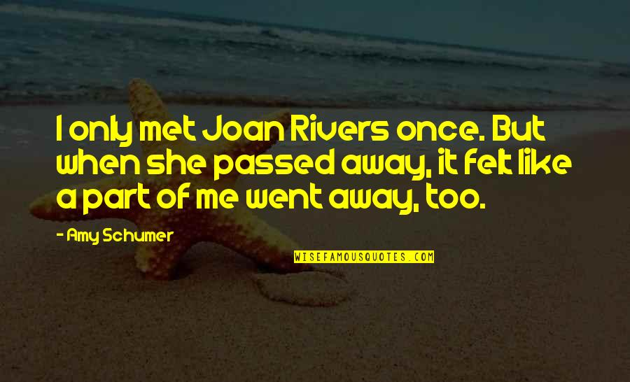 Amy Schumer Quotes By Amy Schumer: I only met Joan Rivers once. But when