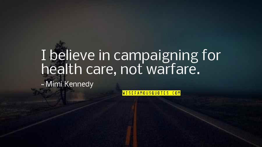 An Act Of True Love Frozen Quotes By Mimi Kennedy: I believe in campaigning for health care, not