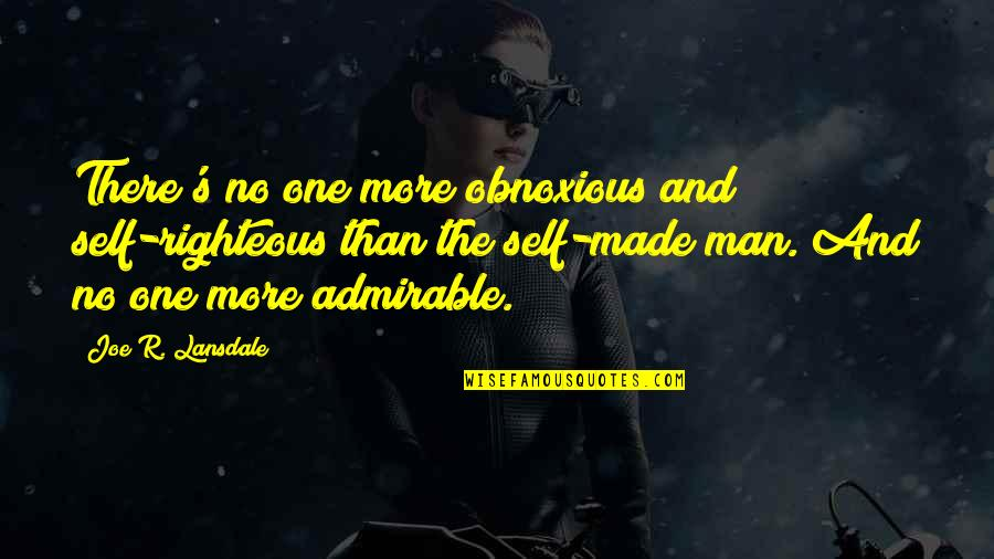 An Admirable Man Quotes By Joe R. Lansdale: There's no one more obnoxious and self-righteous than