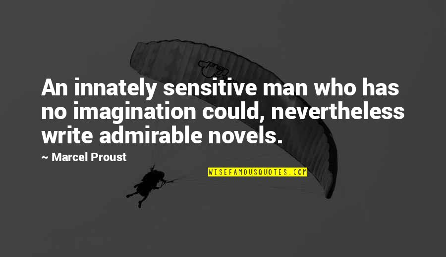 An Admirable Man Quotes By Marcel Proust: An innately sensitive man who has no imagination