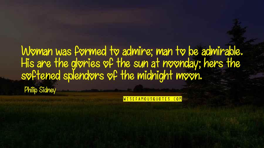 An Admirable Man Quotes By Philip Sidney: Woman was formed to admire; man to be