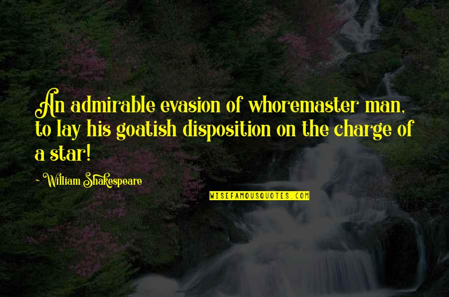 An Admirable Man Quotes By William Shakespeare: An admirable evasion of whoremaster man, to lay