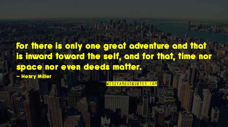 An Adventure In Space And Time Quotes By Henry Miller: For there is only one great adventure and