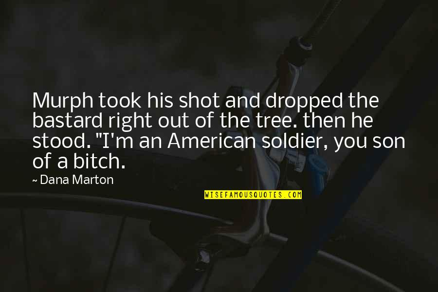 An American Soldier Quotes By Dana Marton: Murph took his shot and dropped the bastard