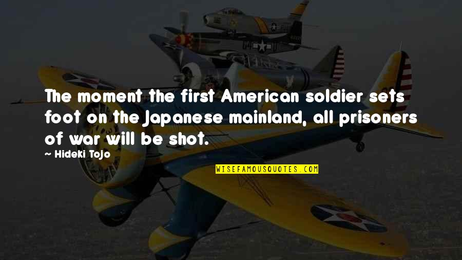 An American Soldier Quotes By Hideki Tojo: The moment the first American soldier sets foot