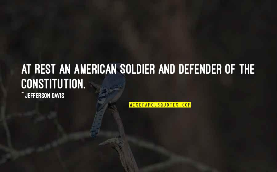 An American Soldier Quotes By Jefferson Davis: At Rest An American Soldier And Defender of