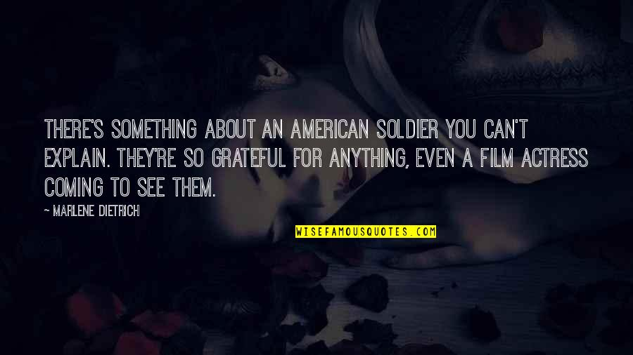 An American Soldier Quotes By Marlene Dietrich: There's something about an American soldier you can't