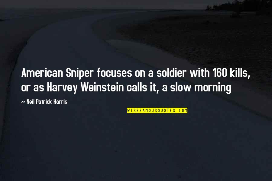An American Soldier Quotes By Neil Patrick Harris: American Sniper focuses on a soldier with 160
