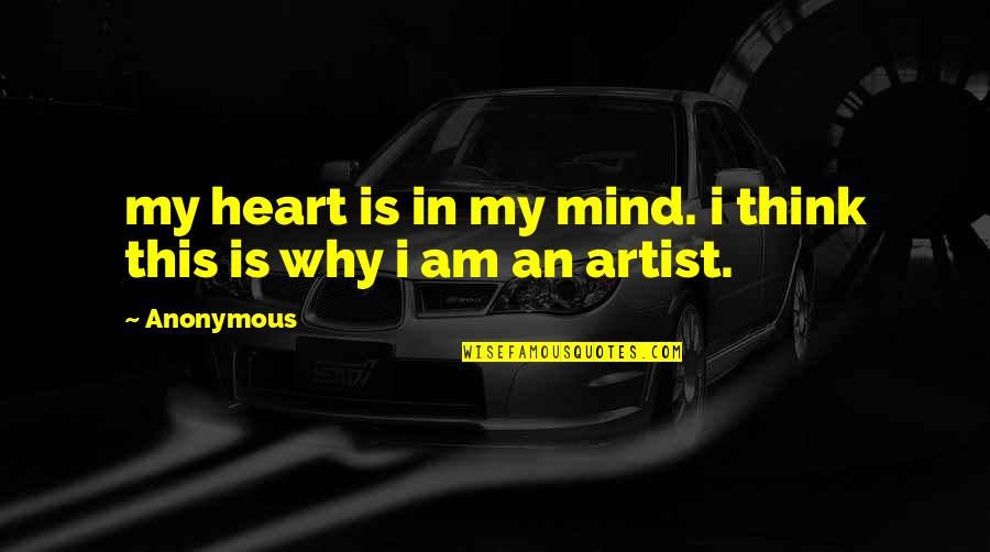 An Artist's Mind Quotes By Anonymous: my heart is in my mind. i think