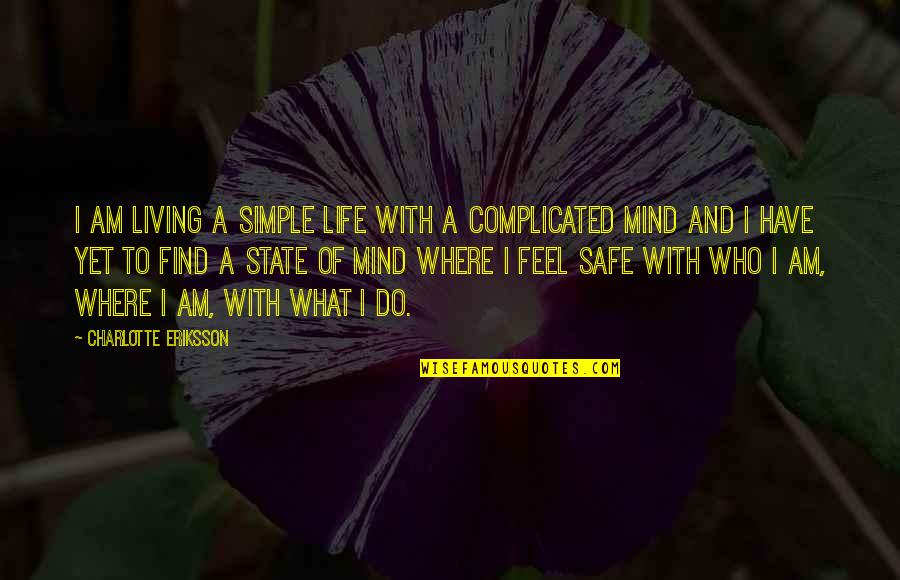 An Artist's Mind Quotes By Charlotte Eriksson: I am living a simple life with a