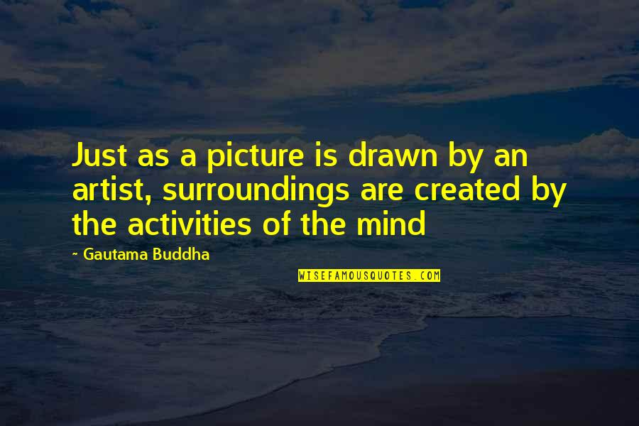 An Artist's Mind Quotes By Gautama Buddha: Just as a picture is drawn by an