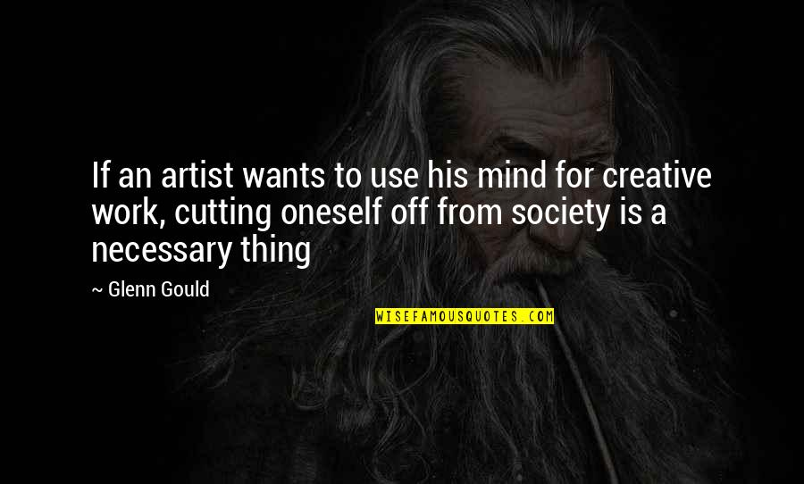 An Artist's Mind Quotes By Glenn Gould: If an artist wants to use his mind