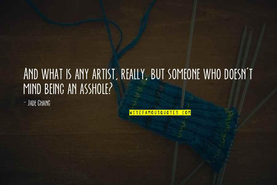 An Artist's Mind Quotes By Jade Chang: And what is any artist, really, but someone