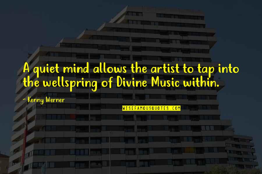 An Artist's Mind Quotes By Kenny Werner: A quiet mind allows the artist to tap
