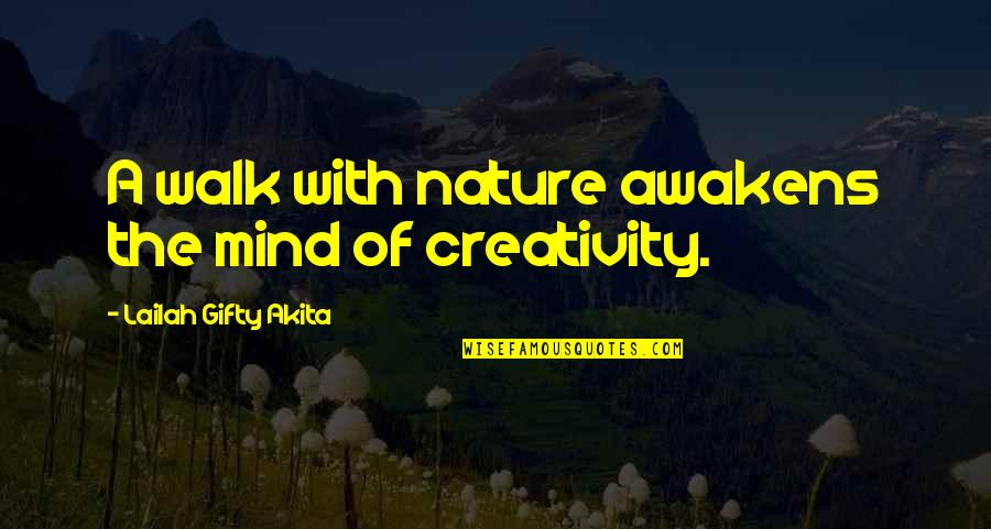 An Artist's Mind Quotes By Lailah Gifty Akita: A walk with nature awakens the mind of