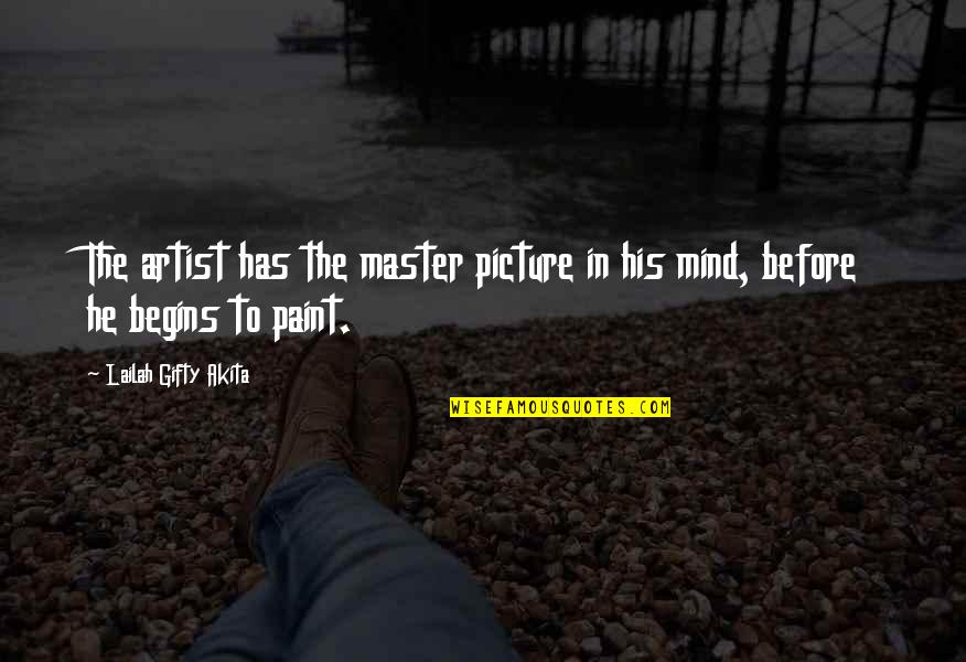 An Artist's Mind Quotes By Lailah Gifty Akita: The artist has the master picture in his