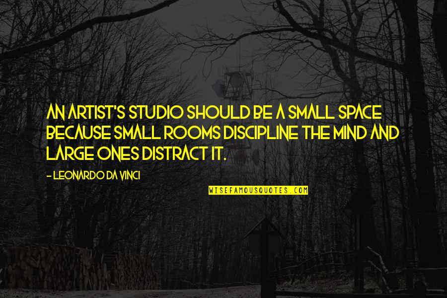 An Artist's Mind Quotes By Leonardo Da Vinci: An artist's studio should be a small space