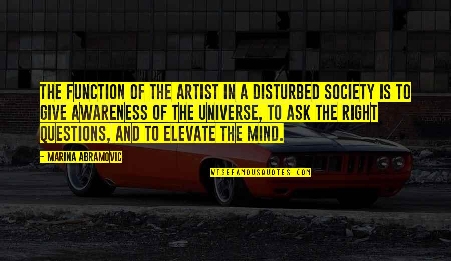 An Artist's Mind Quotes By Marina Abramovic: The function of the artist in a disturbed