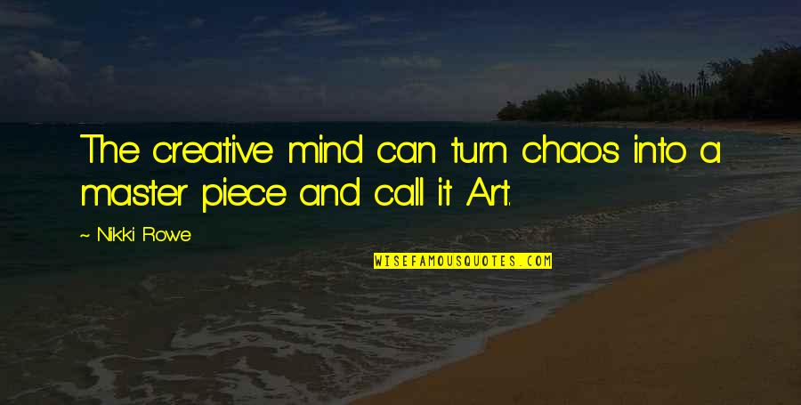 An Artist's Mind Quotes By Nikki Rowe: The creative mind can turn chaos into a