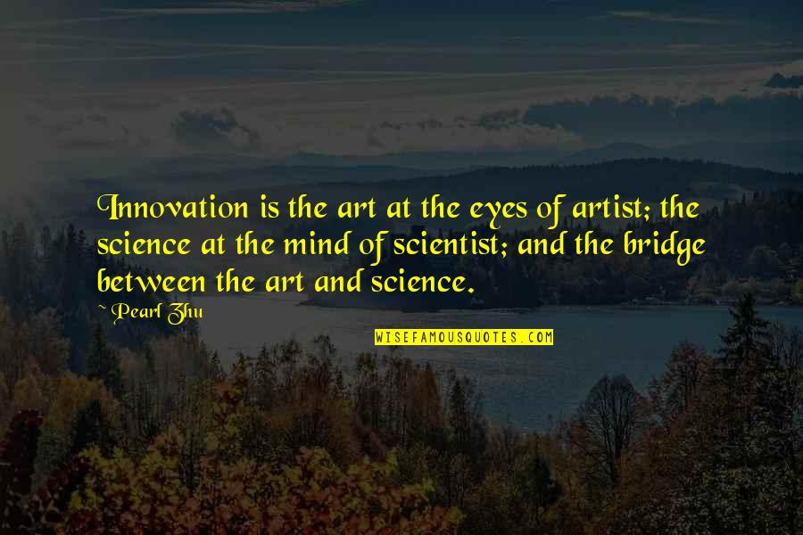 An Artist's Mind Quotes By Pearl Zhu: Innovation is the art at the eyes of