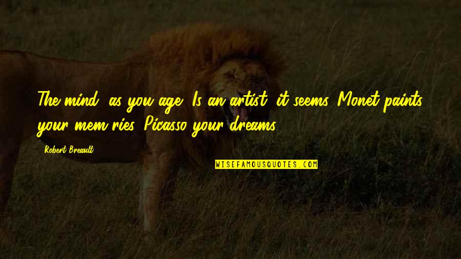 An Artist's Mind Quotes By Robert Breault: The mind, as you age, Is an artist,