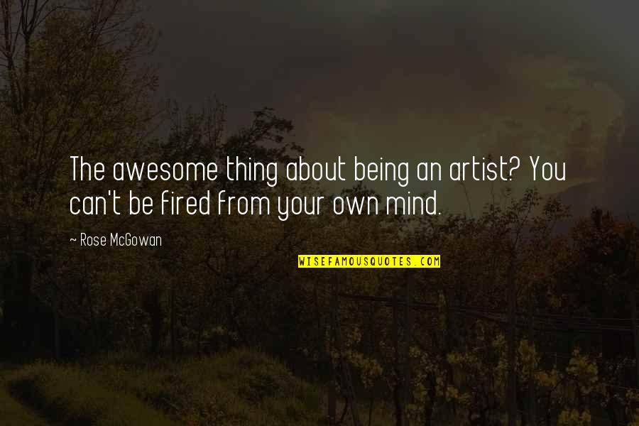An Artist's Mind Quotes By Rose McGowan: The awesome thing about being an artist? You