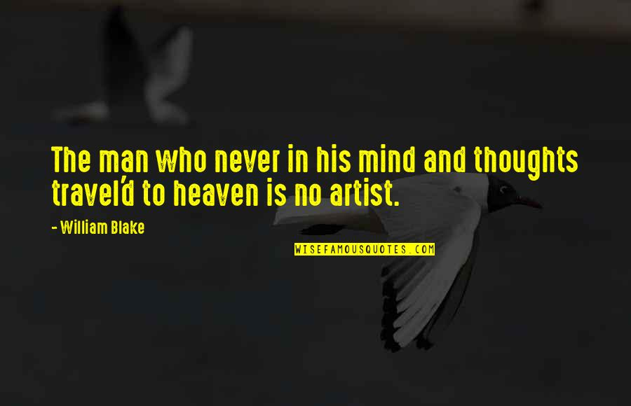 An Artist's Mind Quotes By William Blake: The man who never in his mind and
