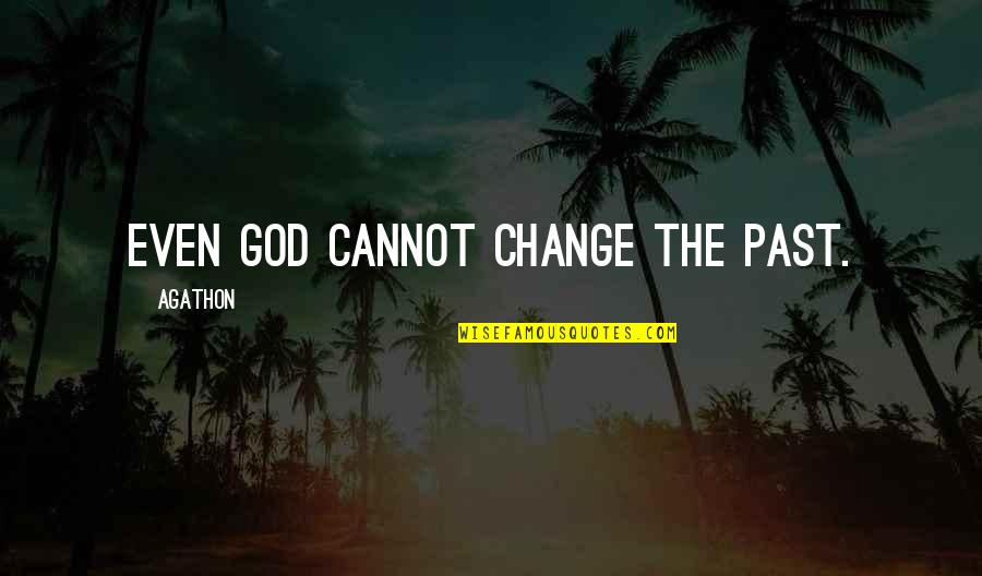 An Average Teenage Girl Quotes By Agathon: Even God cannot change the past.