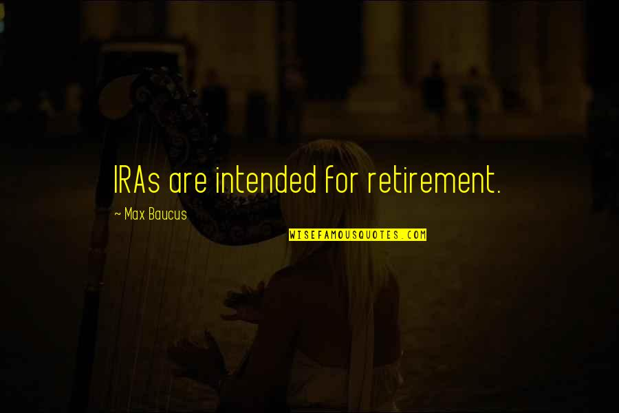 An Average Teenage Girl Quotes By Max Baucus: IRAs are intended for retirement.