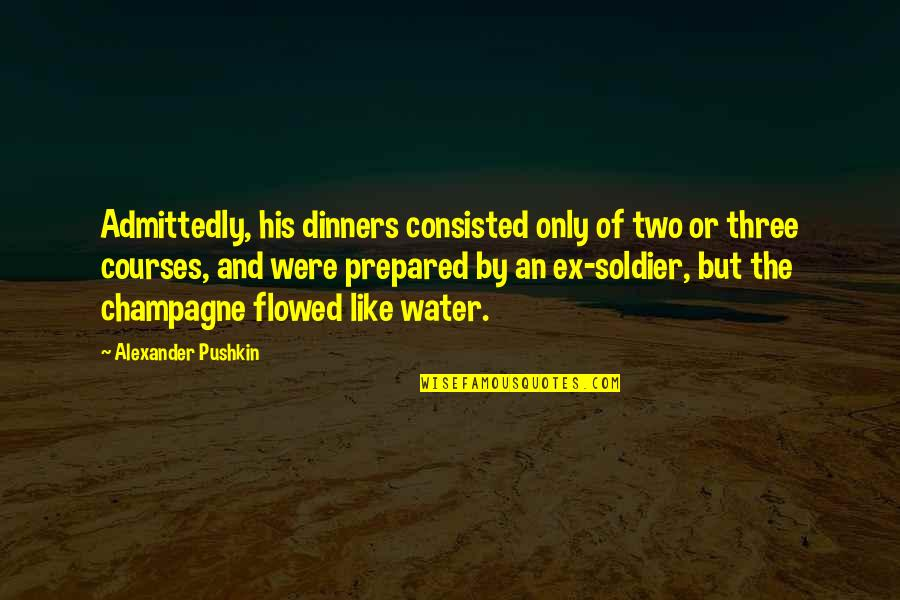 An Ex Quotes By Alexander Pushkin: Admittedly, his dinners consisted only of two or