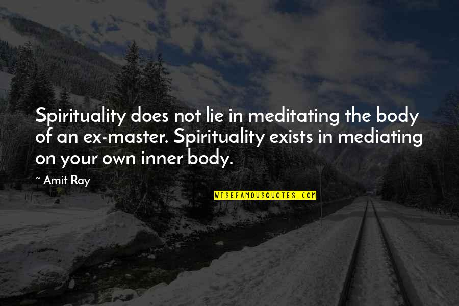 An Ex Quotes By Amit Ray: Spirituality does not lie in meditating the body