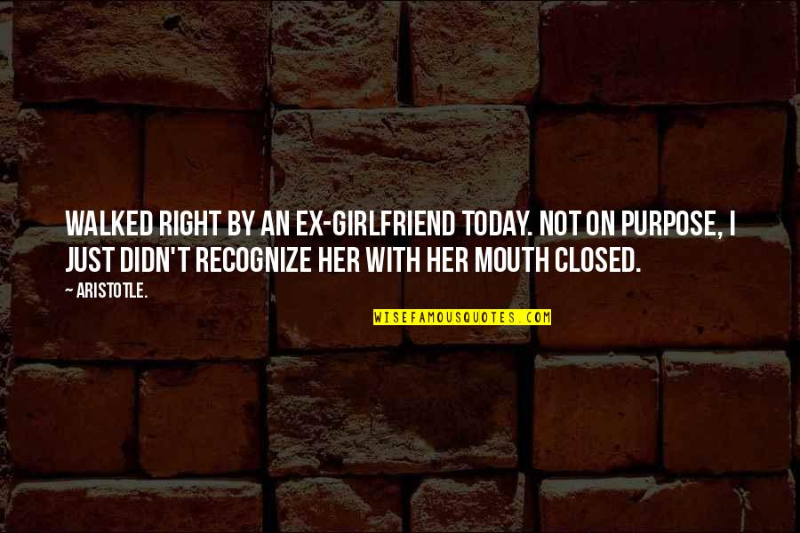 An Ex Quotes By Aristotle.: Walked right by an ex-girlfriend today. Not on