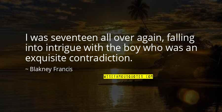 An Ex Quotes By Blakney Francis: I was seventeen all over again, falling into