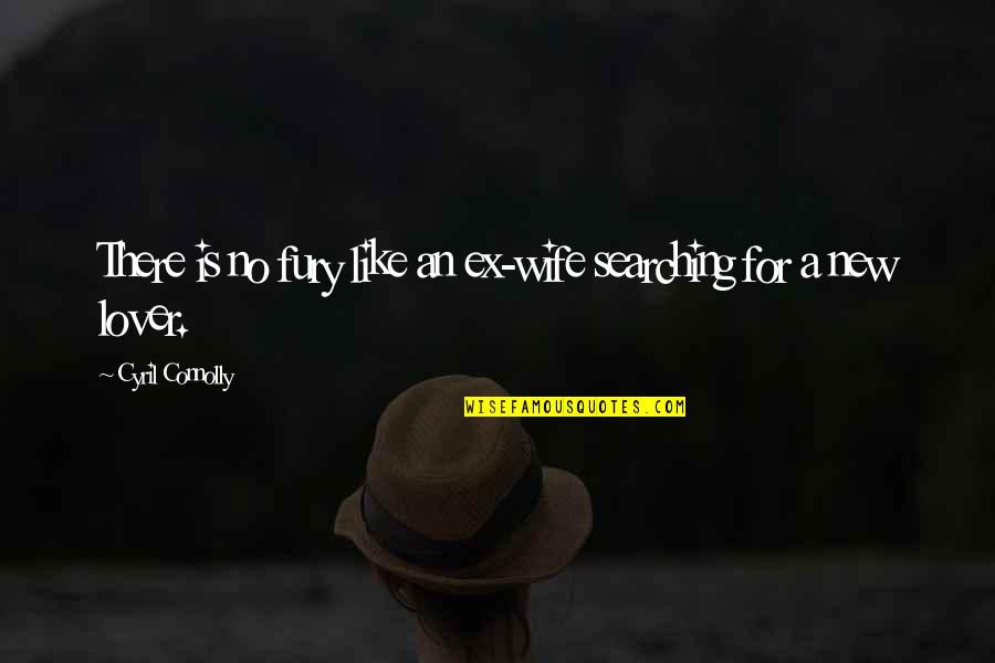 An Ex Quotes By Cyril Connolly: There is no fury like an ex-wife searching