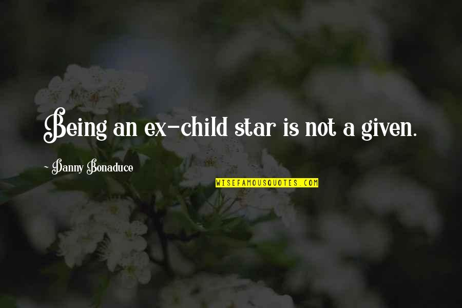 An Ex Quotes By Danny Bonaduce: Being an ex-child star is not a given.