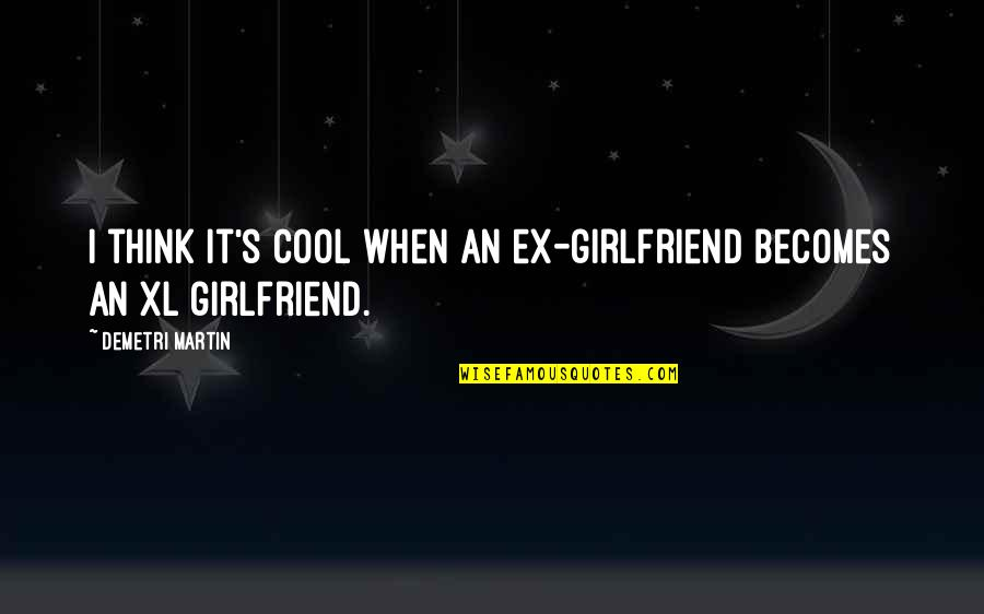 An Ex Quotes By Demetri Martin: I think it's cool when an ex-girlfriend becomes