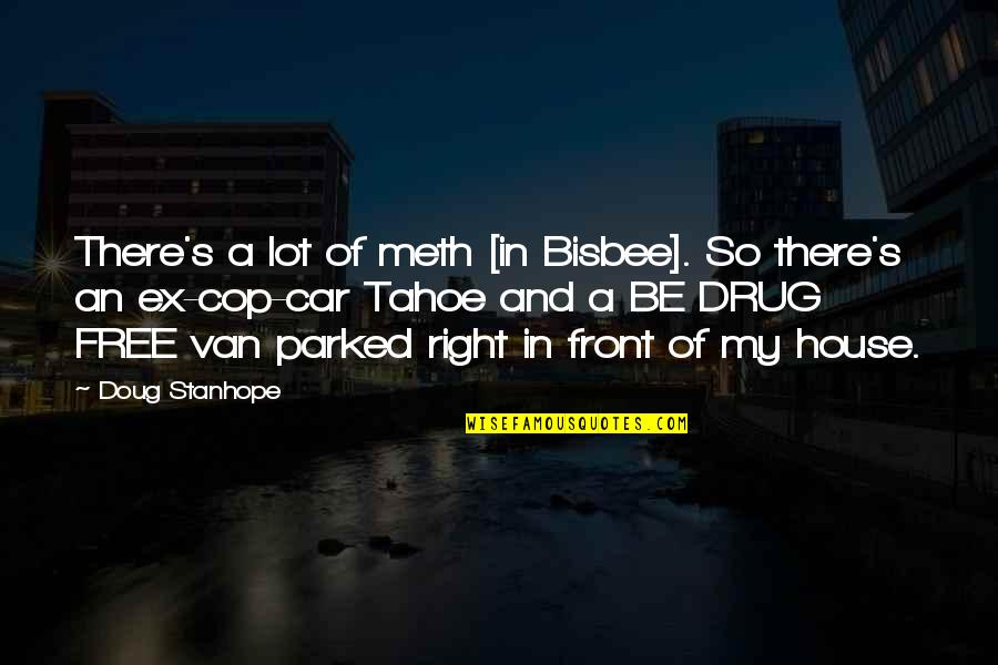An Ex Quotes By Doug Stanhope: There's a lot of meth [in Bisbee]. So