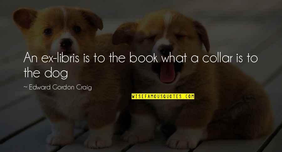 An Ex Quotes By Edward Gordon Craig: An ex-libris is to the book what a