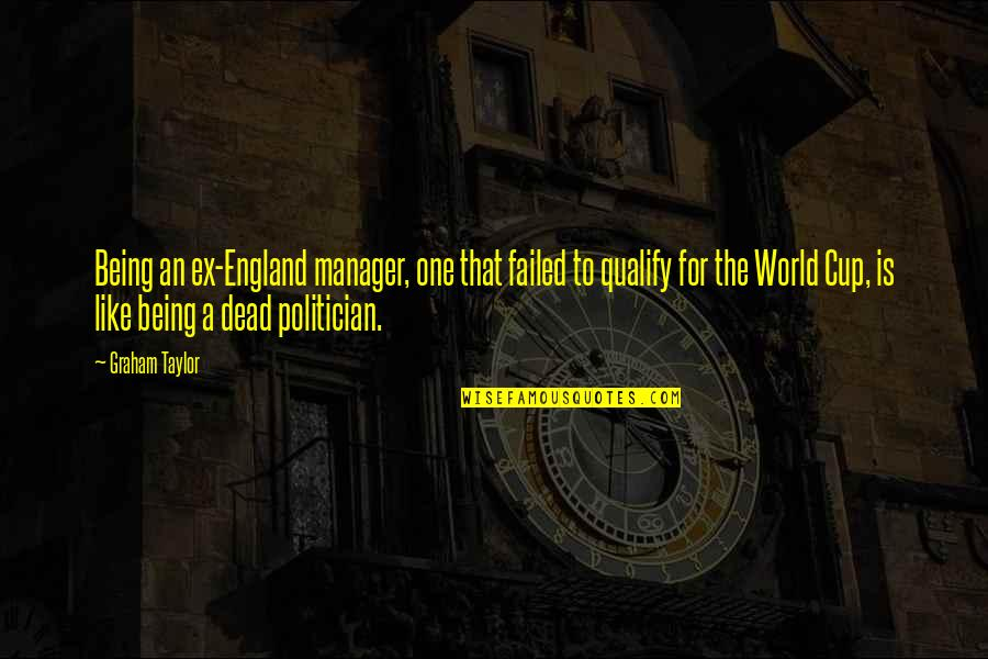 An Ex Quotes By Graham Taylor: Being an ex-England manager, one that failed to