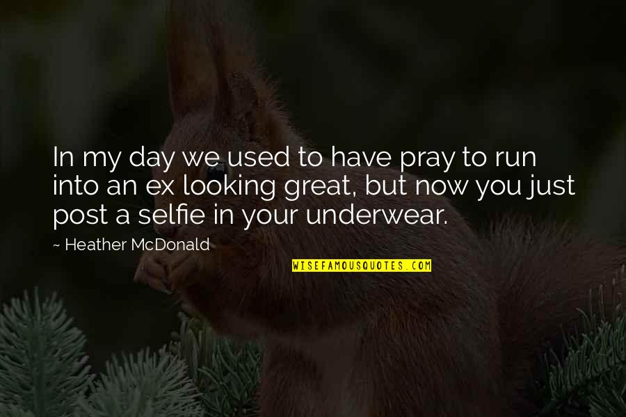 An Ex Quotes By Heather McDonald: In my day we used to have pray