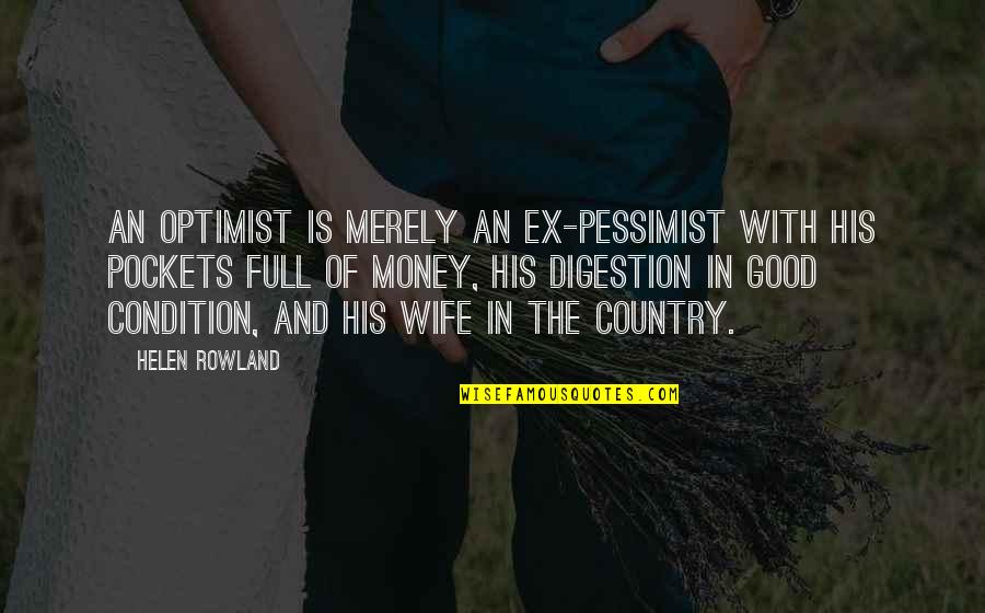 An Ex Quotes By Helen Rowland: An optimist is merely an ex-pessimist with his