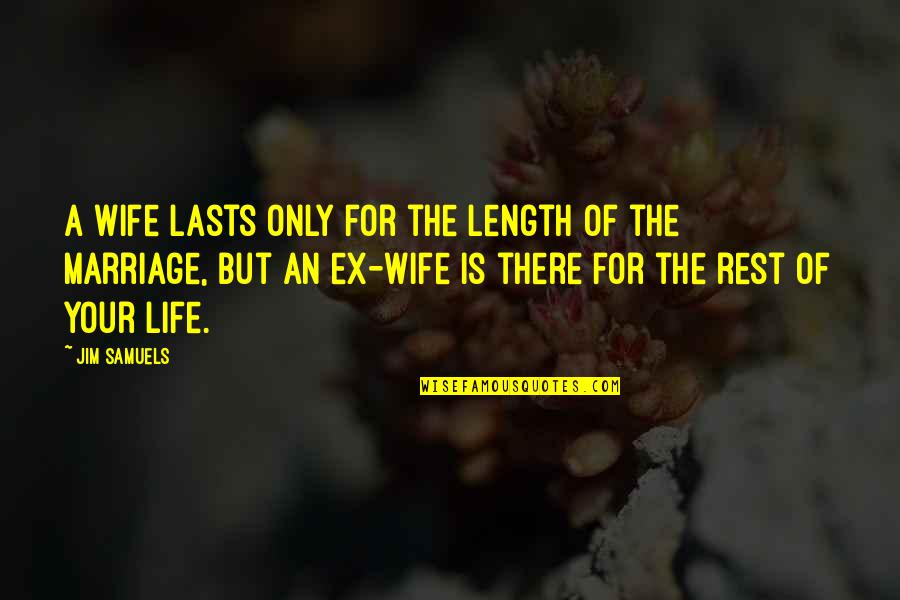 An Ex Quotes By Jim Samuels: A wife lasts only for the length of