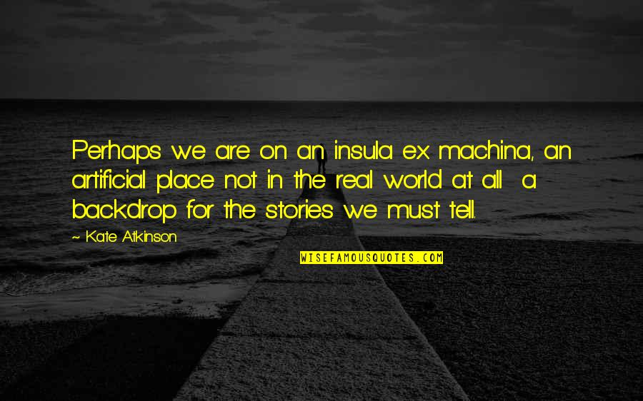 An Ex Quotes By Kate Atkinson: Perhaps we are on an insula ex machina,