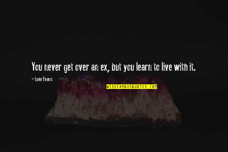 An Ex Quotes By Luke Evans: You never get over an ex, but you