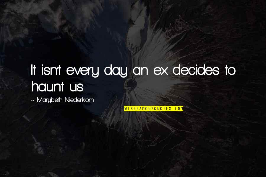 An Ex Quotes By Marybeth Niederkorn: It isn't every day an ex decides to