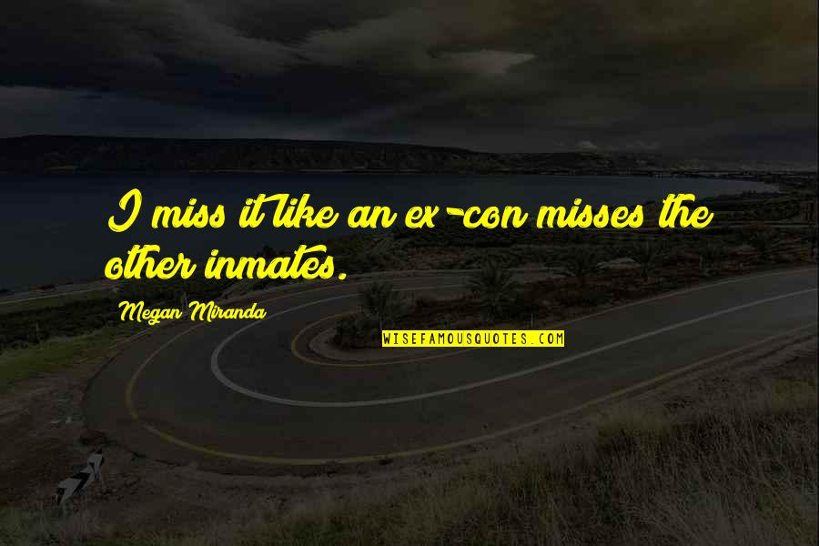 An Ex Quotes By Megan Miranda: I miss it like an ex-con misses the