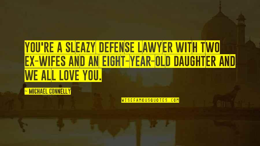 An Ex Quotes By Michael Connelly: You're a sleazy defense lawyer with two ex-wifes